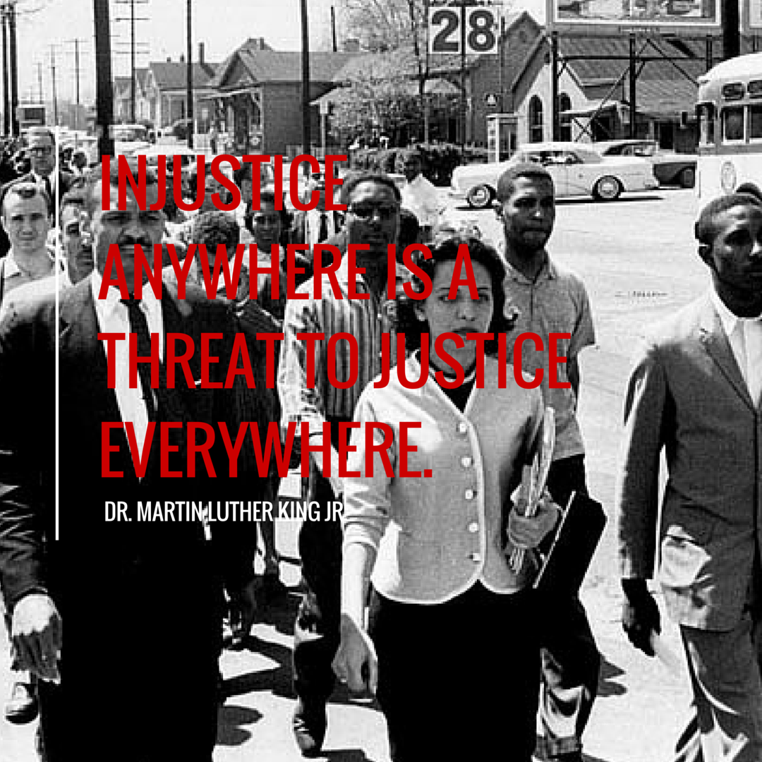 "injustice anywhere is a threat to justice everywhere ""injustice anywhere—is a threat to justice everywhere"" — martin luther king, jr the wheels of justice grind slowly for a reason."